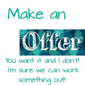 I accept most offers!!